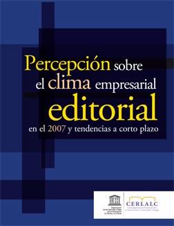 Percepción sobre el clima empresarial editorial en el 2007 y tendencias a corto plazo.