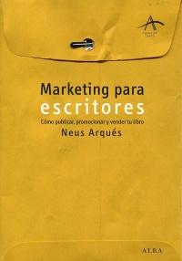 Marketing para escritores. Cómo publicar, promocionar y vender tu libro, de Neus Arqués